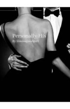 Personally  His by lilmissgoodgurl