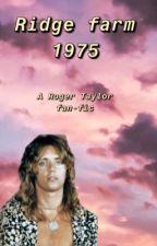 Ridge farm 1975~ a Roger Taylor fan fic, roger Taylor  x OC! by queenislife101