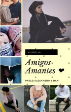 Amigos Amantes ❤ by zyoselin03