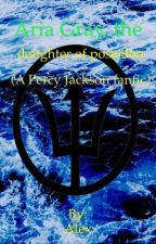 Aria Gray, the daughter of Poseidon (a Percy Jackson fanfiction) by bands_demigod_books