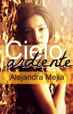 Cielo Ardiente [COMPLETO] by AlejaMejia4