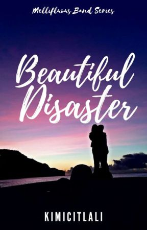 Beautiful Disaster (Mellifluous Band Series #1 COMPLETED 2020) by KimiCitlali