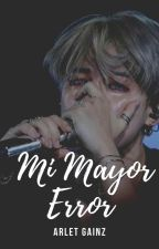 Mi mayor error [Fem] --Terminada-- by arletgainz19