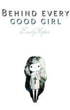 Behind Every Good Girl by SprinkleOfHopex