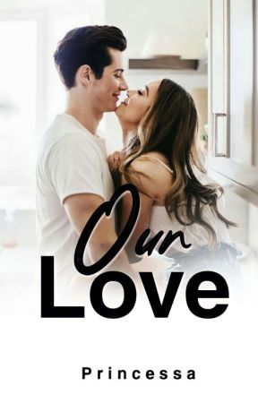 Our Love (Completed) by dmliza