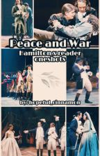 Peace and War (Hamilton X Reader Oneshots) by ThatCinnamonBaguette
