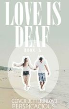 Love is Deaf {Being Edited} by perspicacious-