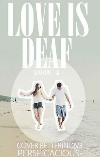 Love is Deaf {Being Edited}