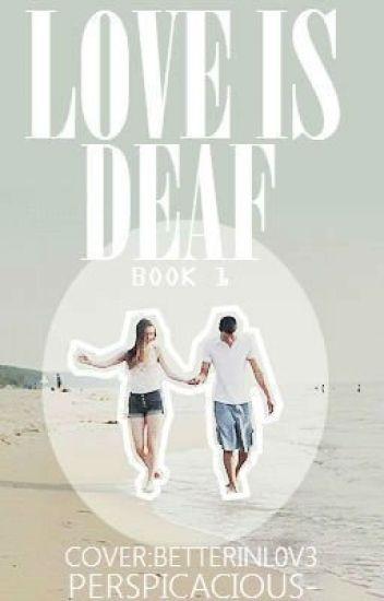 Love is Deaf {Being Edited}