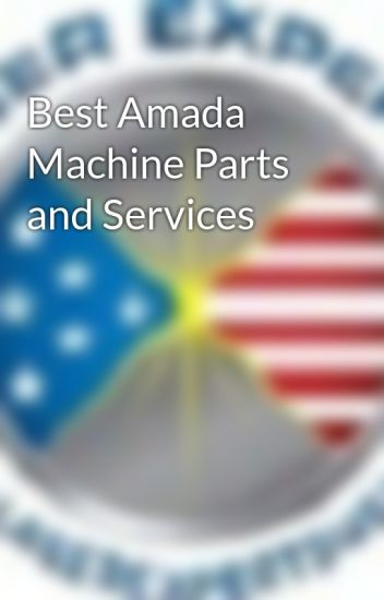 Best Amada Machine Parts and Services - Laser Experts - Wattpad