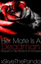 Her Mate Is A Deadman by xSkylerGatlin