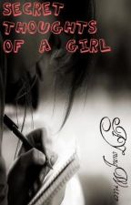 Secret Thoughts of a Girl *ON HOLD* by Ayoungwriter
