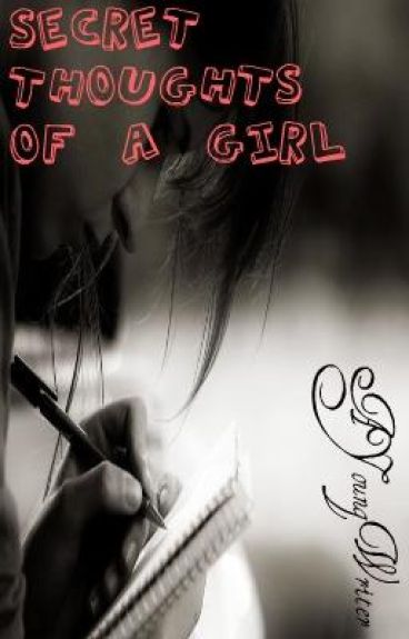 Secret Thoughts of a Girl *ON HOLD*