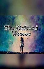 The Unloved Woman by RodeoNotRomeo