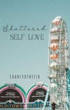 Shattered Self Love | Poetry by loudlysthetic
