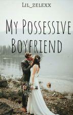 My Possesive Boyfriend by lil_zelexx