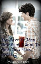 You Have No Idea How Much I Want to Hate You (Nick Jonas Love Story) by isabelledove