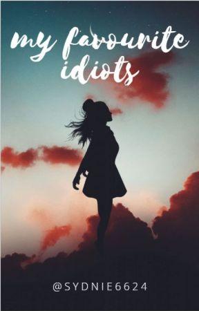 My favourite Idiots by sydnie6624