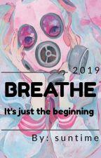 BREATHE//It's Just The Beginning by Idontknowmyyeeet