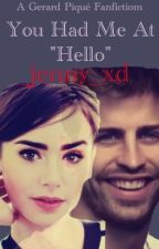 You Had Me At Hello- Gerard Piqué Fanfiction by _jenny_xd