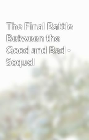 The Final Battle Between the Good and Bad - Sequel by ArfaVaquas