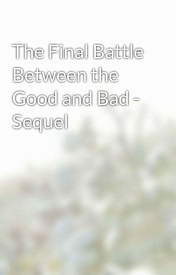 The Final Battle Between the Good and Bad - Sequel