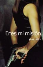 Eres mi misión  by KarlaVelez6