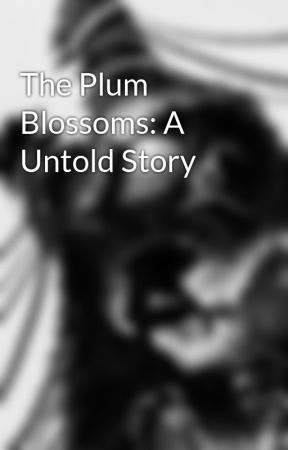 The Plum Blossoms: A Untold Story by CrimsonWolfAssassin