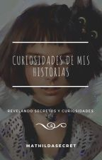 Curiosidades de mis historias (MathildaSecret) by MathildaSecret
