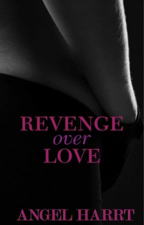 Revenge over Love - An Erotic Thriller by naughtyangel22