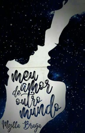 Meu Amor de Outro Mundo by Mylla_Braga
