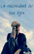 La oscuridad de tus ojos [Justin Bieber] by Monstertriz