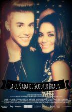 La Cuñada De Scooter Braun -Justin Bieber FanFic- by VivaLaVida3