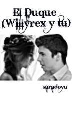El Duque (Willyrex y tu) by saradoyu