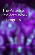 The Paradise Project// Work in progress by Orlabel660
