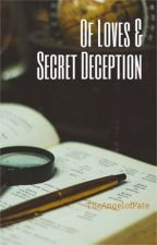 Of Loves & Secret Deception by TheAngelofFate