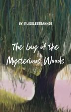 The Lay of the Mysterious Woods by LidsLestrange