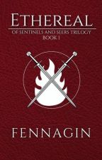 Of Sentinels And Seers Trilogy: Ethereal, Book 1 | ✓ by Fennagin
