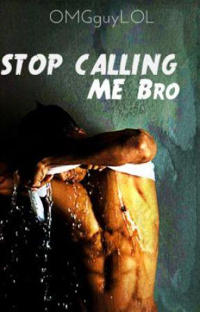 Stop Calling Me Bro (BxB) by OMGguyLOL