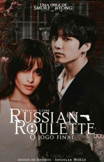 Russian Roulette 3- O jogo Final