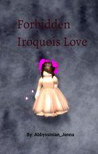 Forbidden Iroquois Love by Abbyssinian_Jenna