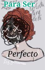 Para Ser Perfecto by JackSamada