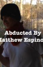 Abducted by Matthew Espinosa by CamxChris