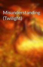 Misunderstanding (Twilight) by annabeth4p