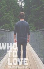 Who to Love ( A Connor Franta / O2L Fanfic ) by HeyThere_Delilah