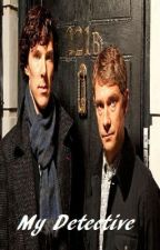 My Detective - A JohnLock Fanfic by MySuperWhoLock