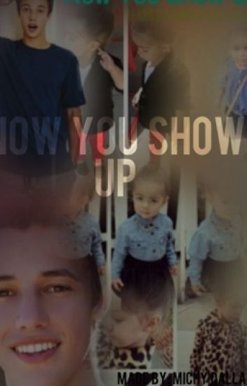 Now You Show Up  ~Cameron Dallas~
