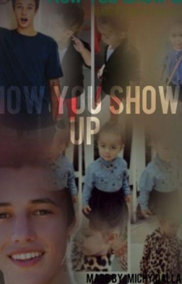 Now You Show Up  ~Cameron Dallas~
