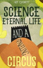 Science, Eternal Life, and a Traveling Circus by AloofFloof