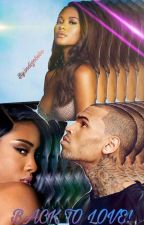 Back To Love(Chris Brown Love Story) by officialchroyalty